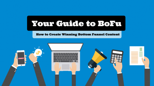 BOFU: Bottom Funnel Content